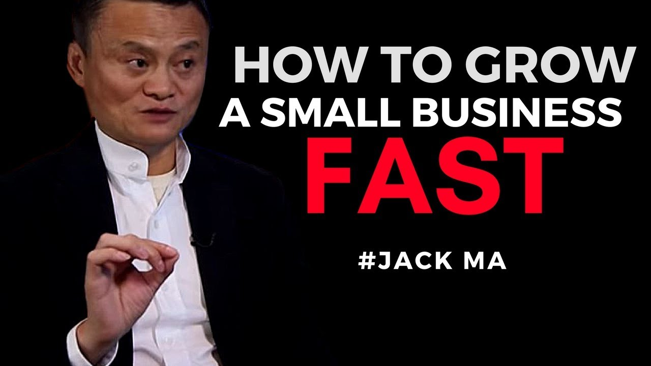 JACK MA'S TIPS – HOW TO GROW A SMALL BUSINESS (Jack Ma ...